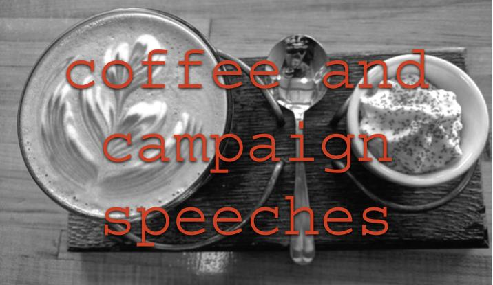 Coffee+and+campaign+speeches