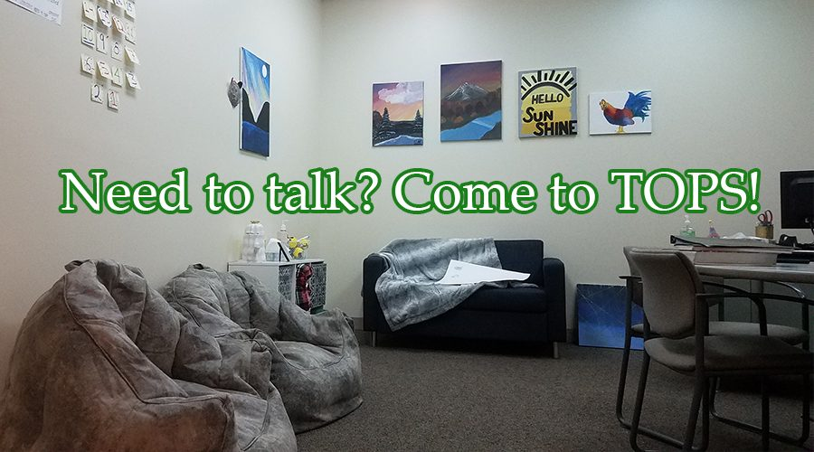 Need to talk? Come to TOPS!